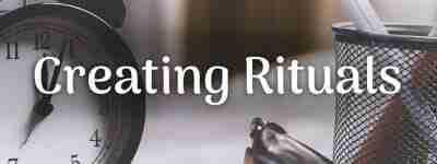 Creating Rituals