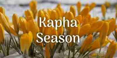It's Kapha season!