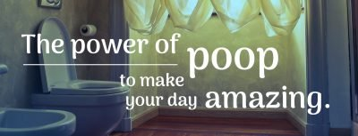 The power of poop to make your day amazing