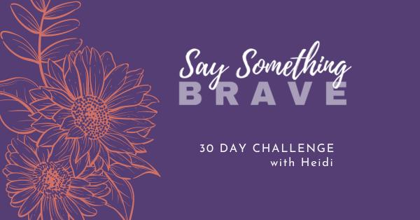 Say Something Brave: 30 Day Challenge