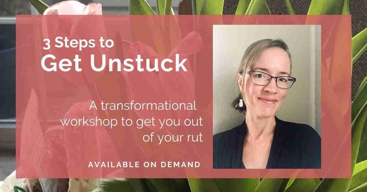 3 Steps to Get Unstuck Workshop